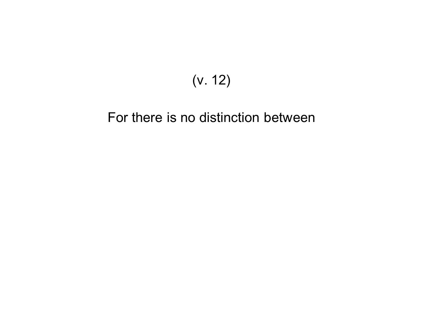 For there is no distinction between