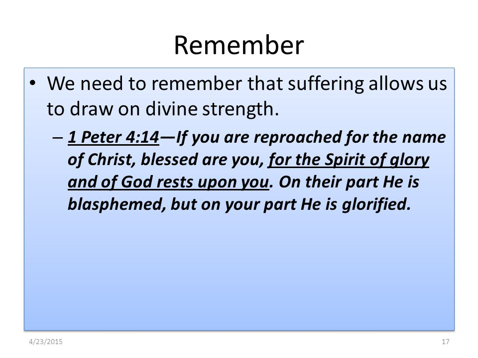 Remember We need to remember that suffering allows us to draw on divine strength.