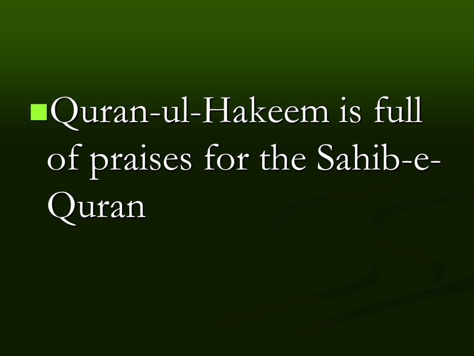 Quran-ul-Hakeem is full of praises for the Sahib-e- Quran Quran-ul-Hakeem is full of praises for the Sahib-e- Quran