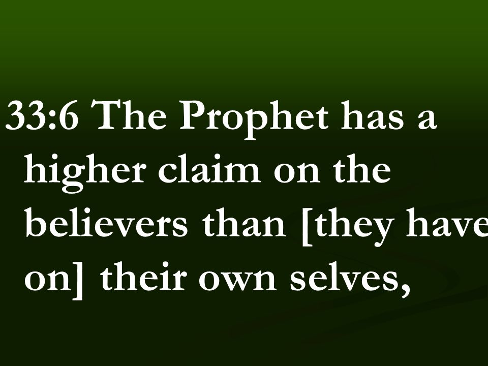 33:6 The Prophet has a higher claim on the believers than [they have on] their own selves,
