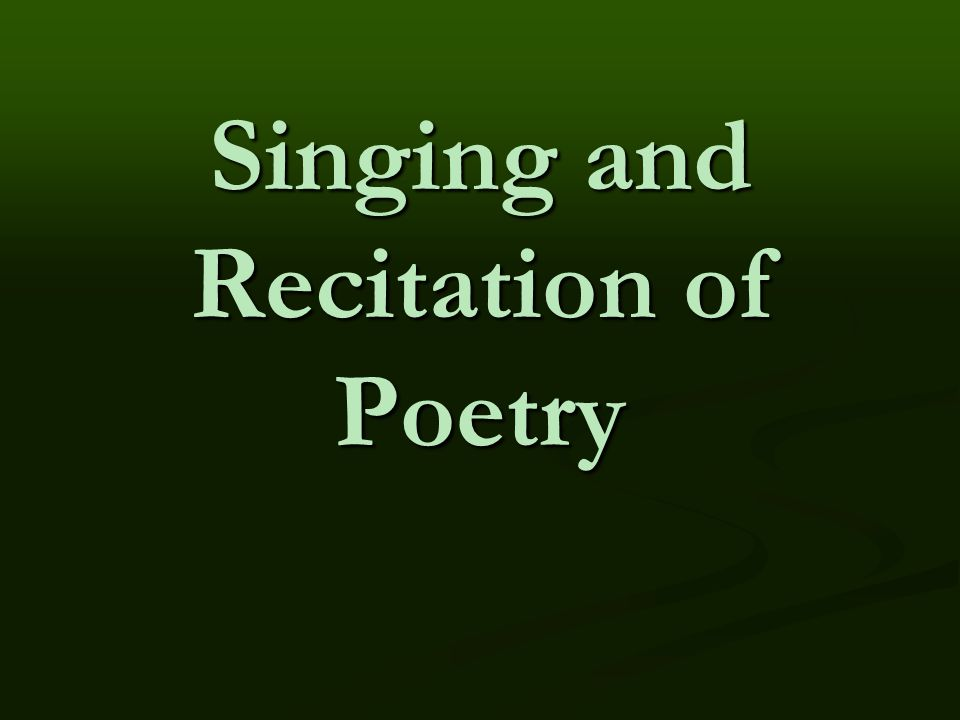 Singing and Recitation of Poetry