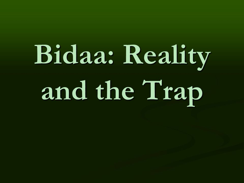 Bidaa: Reality and the Trap