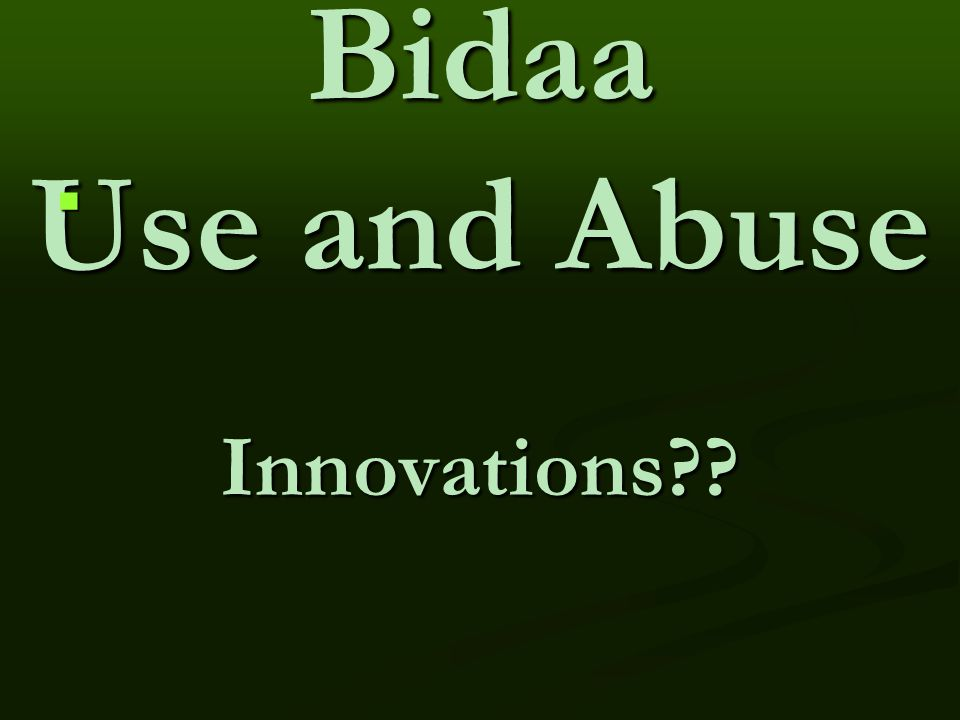 Bidaa Use and Abuse Innovations