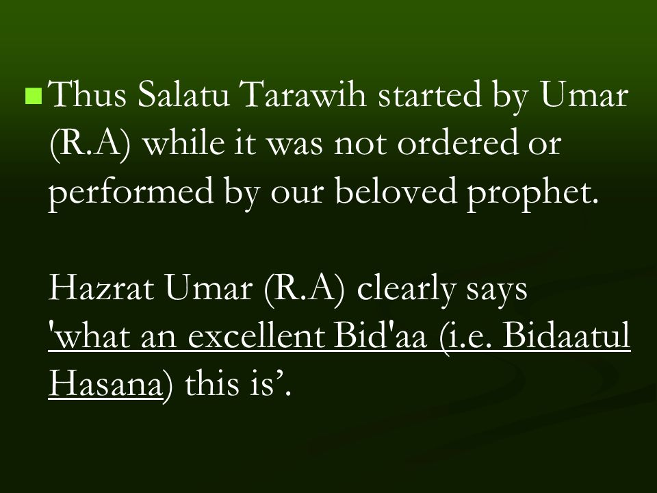 Thus Salatu Tarawih started by Umar (R.A) while it was not ordered or performed by our beloved prophet.