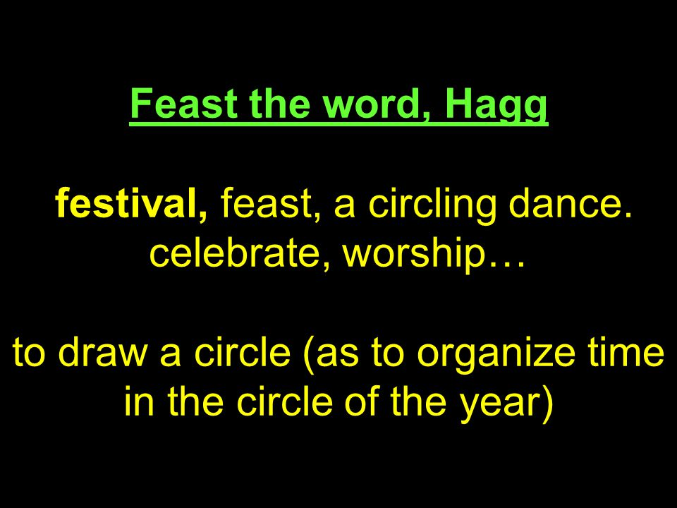 Feast the word, Hagg festival, feast, a circling dance.
