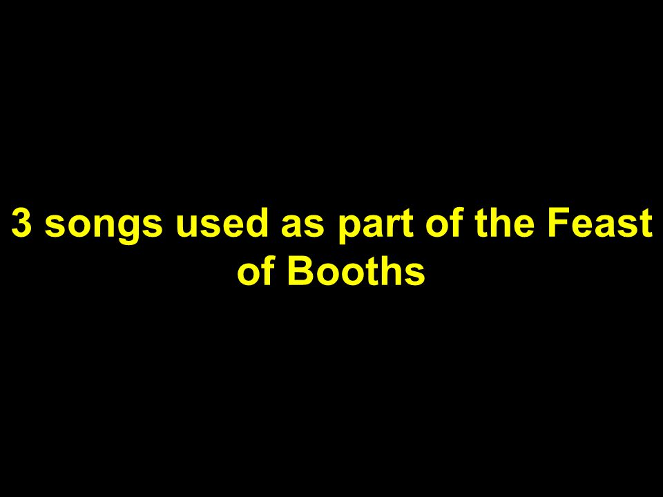 3 songs used as part of the Feast of Booths