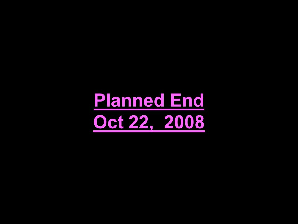 Planned End Oct 22, 2008