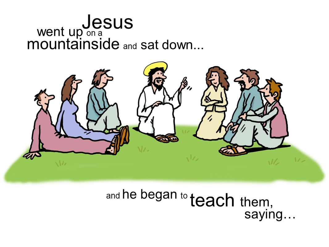 Jesus teach them, saying… and he began to mountainside and sat down... went up on a