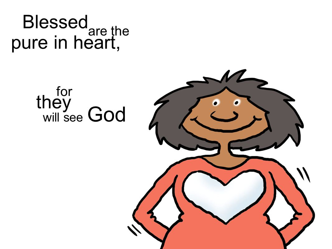 will see God for they pure in heart, Blessed are the