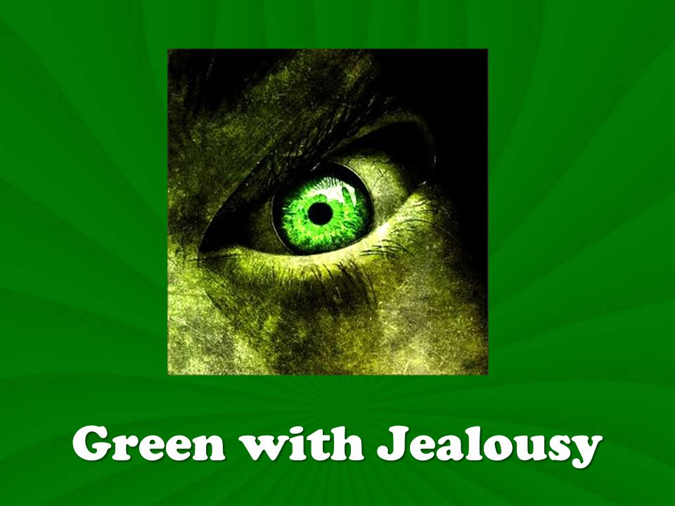 Green with Jealously Definition: Jealousy expresses the desire to have the success, popularity, possessions or worship that has come to someone else, and being thereby disturbed.