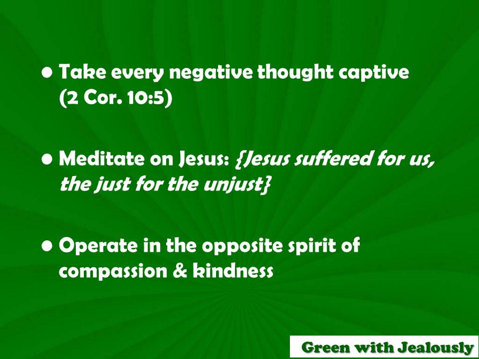 Take every negative thought captive (2 Cor.