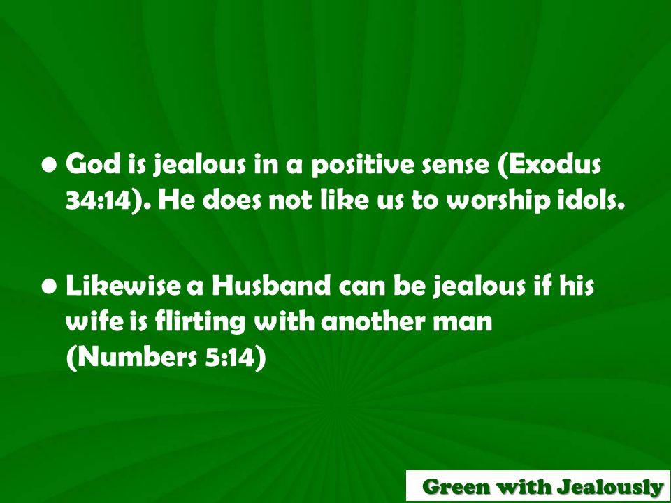 God is jealous in a positive sense (Exodus 34:14).