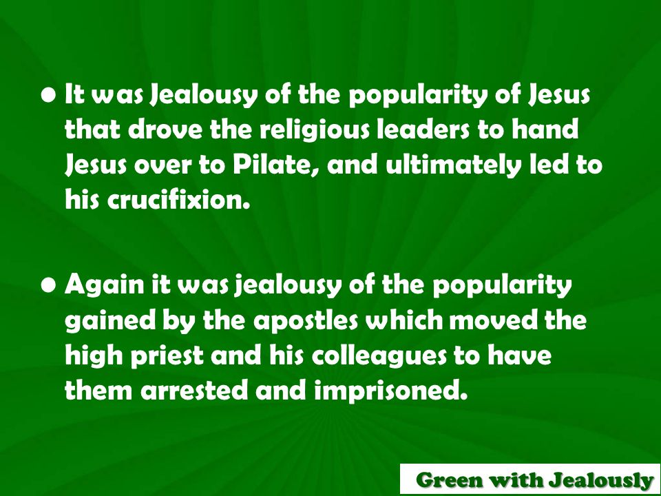 1 Samuel 18:12 Saul was afraid of David, because the LORD was with David but had left Saul. Green with Jealously 8.