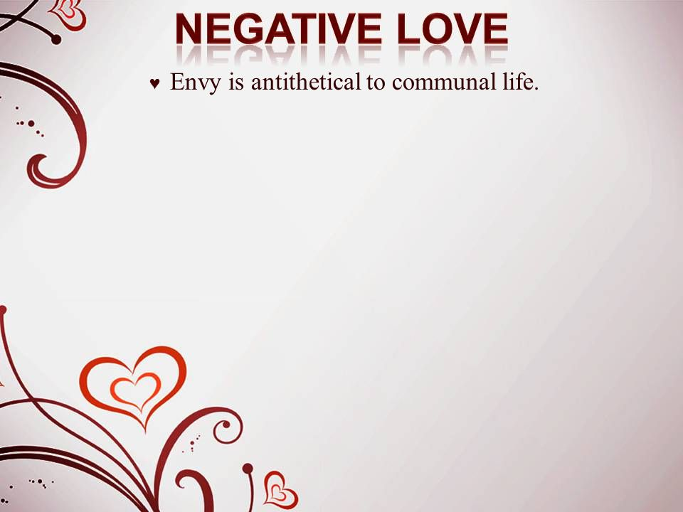 ♥ Envy is antithetical to communal life.