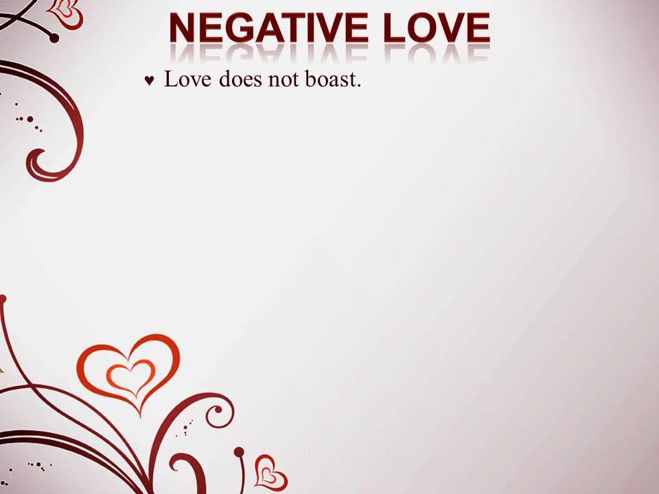 ♥ Love does not boast.