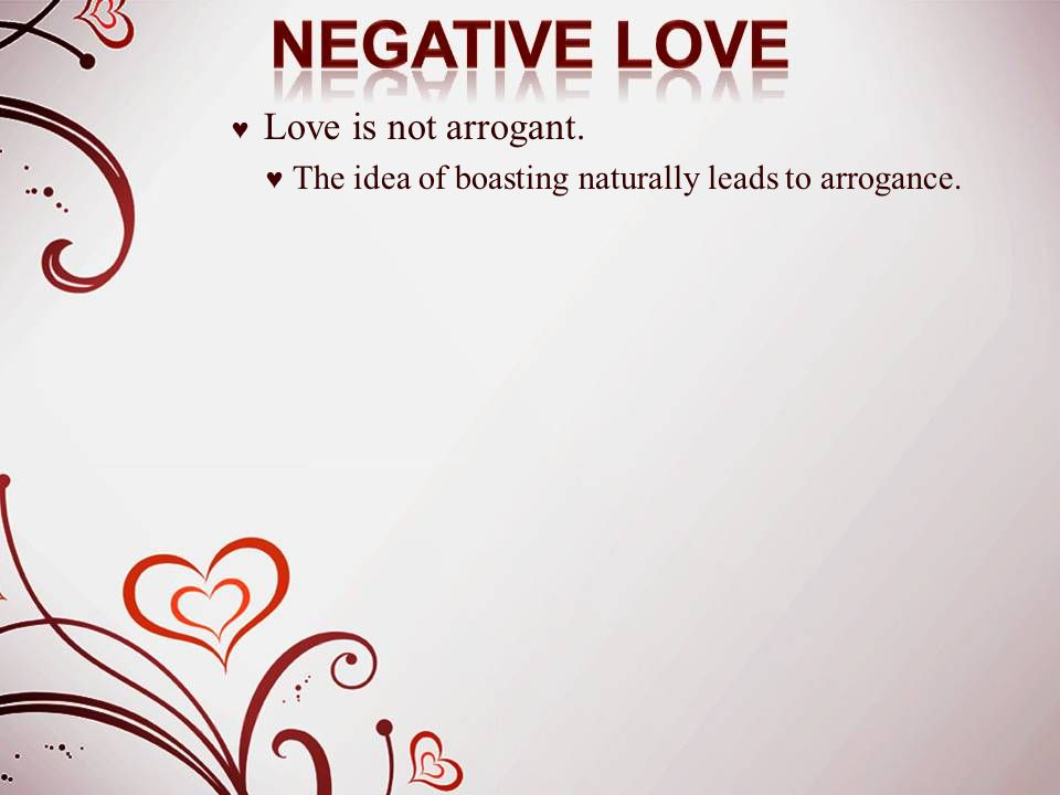 ♥ Love is not arrogant. ♥ The idea of boasting naturally leads to arrogance.