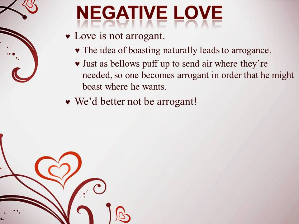 ♥ Love is not arrogant. ♥ The idea of boasting naturally leads to arrogance. ♥ Just as bellows puff up to send air where they're needed, so one become