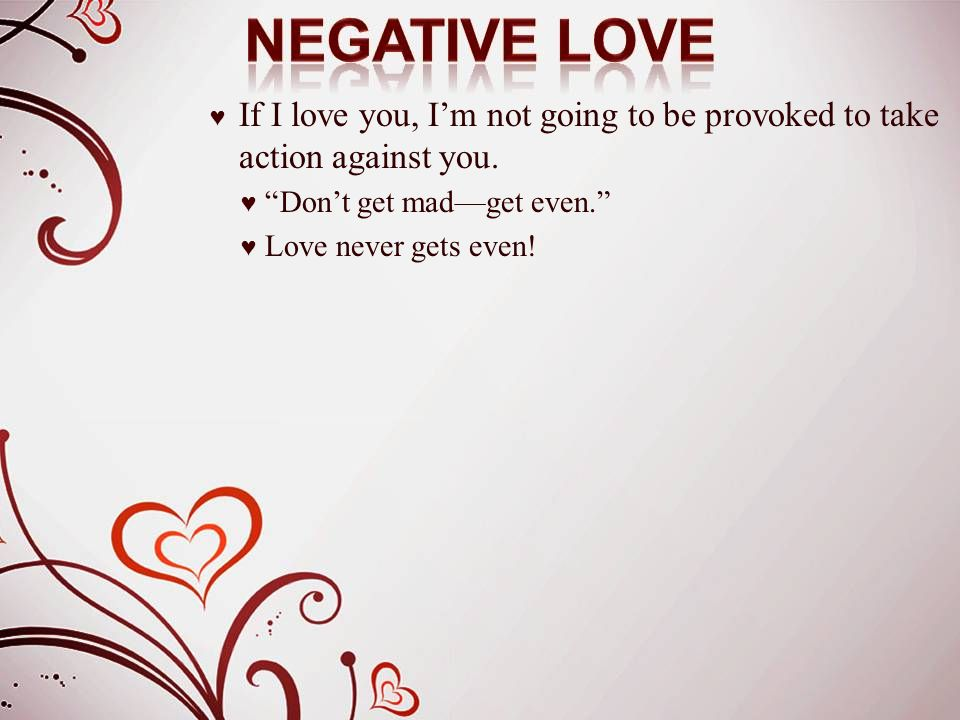 "♥ If I love you, I'm not going to be provoked to take action against you. ♥ ""Don't get mad—get even."" ♥ Love never gets even!"