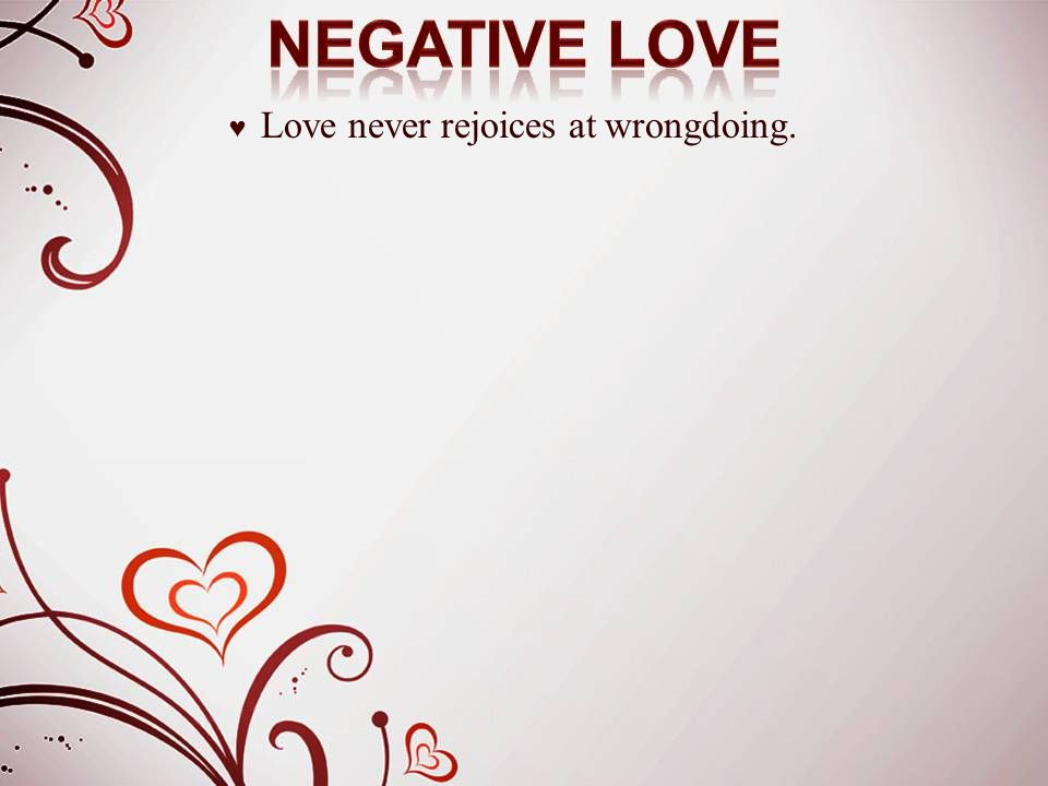 ♥ Love never rejoices at wrongdoing.