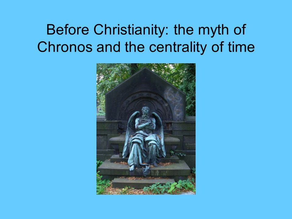 Before Christianity: the myth of Chronos and the centrality of time