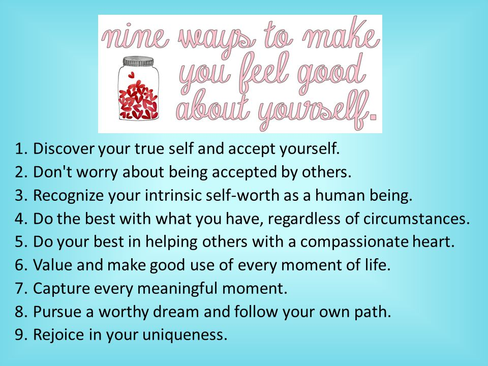 1.Discover your true self and accept yourself. 2.Don t worry about being accepted by others.