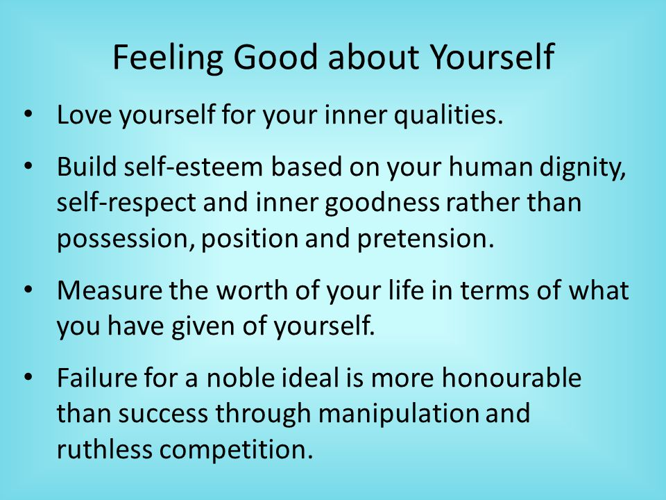 Feeling Good about Yourself Love yourself for your inner qualities.