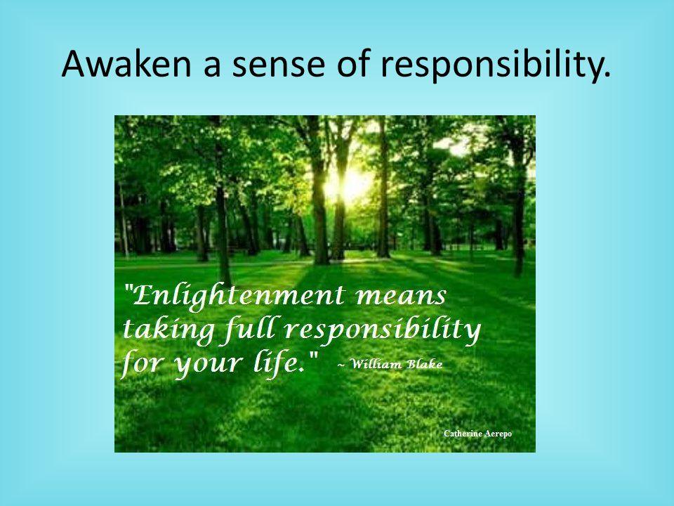 Awaken a sense of responsibility.
