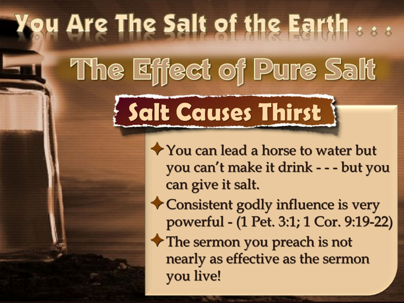 ✦ You can lead a horse to water but you can't make it drink - - - but you can give it salt. ✦ Consistent godly influence is very powerful - (1 Pet. 3: