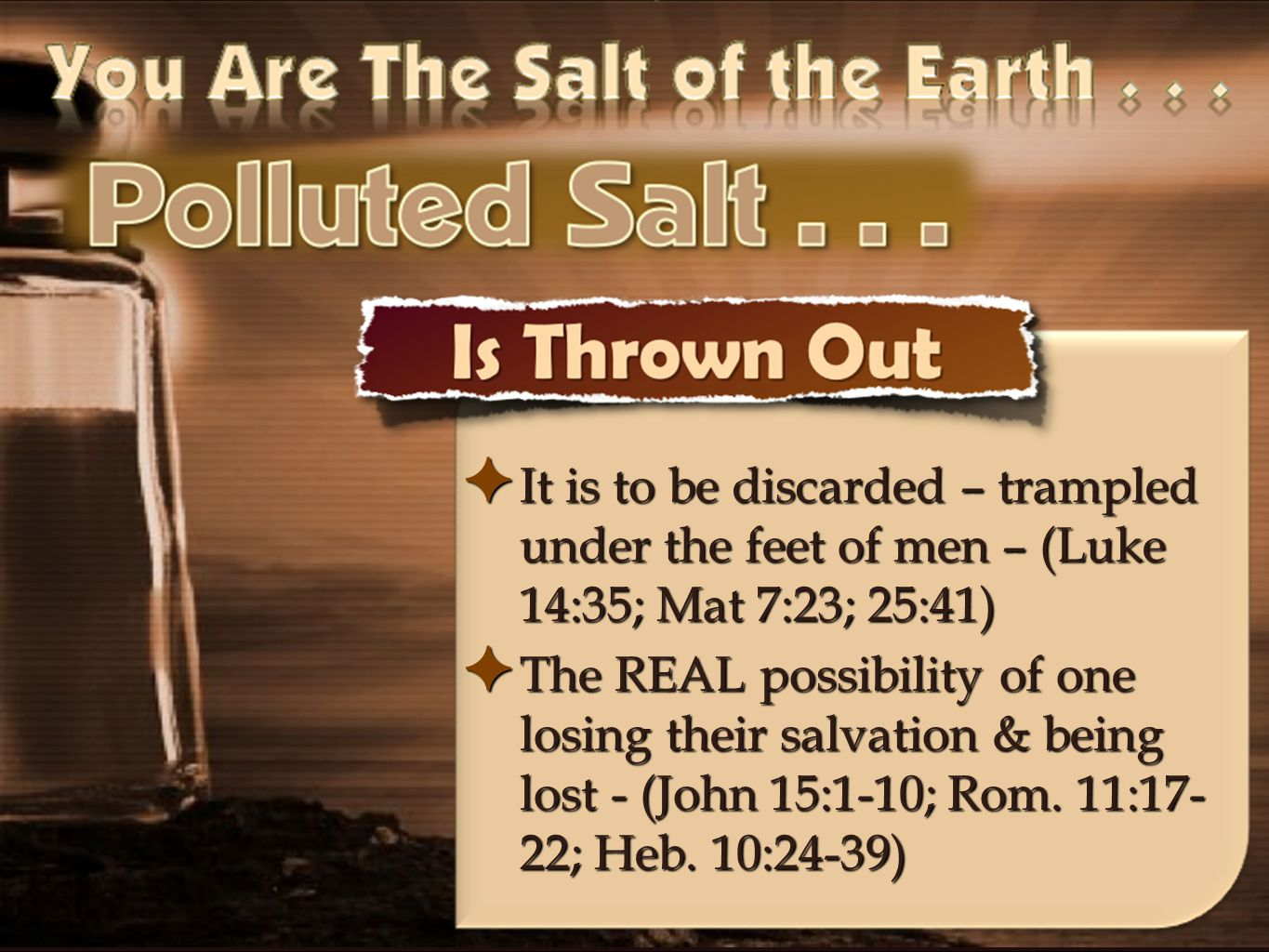 ✦ It is to be discarded – trampled under the feet of men – (Luke 14:35; Mat 7:23; 25:41) ✦ The REAL possibility of one losing their salvation & being
