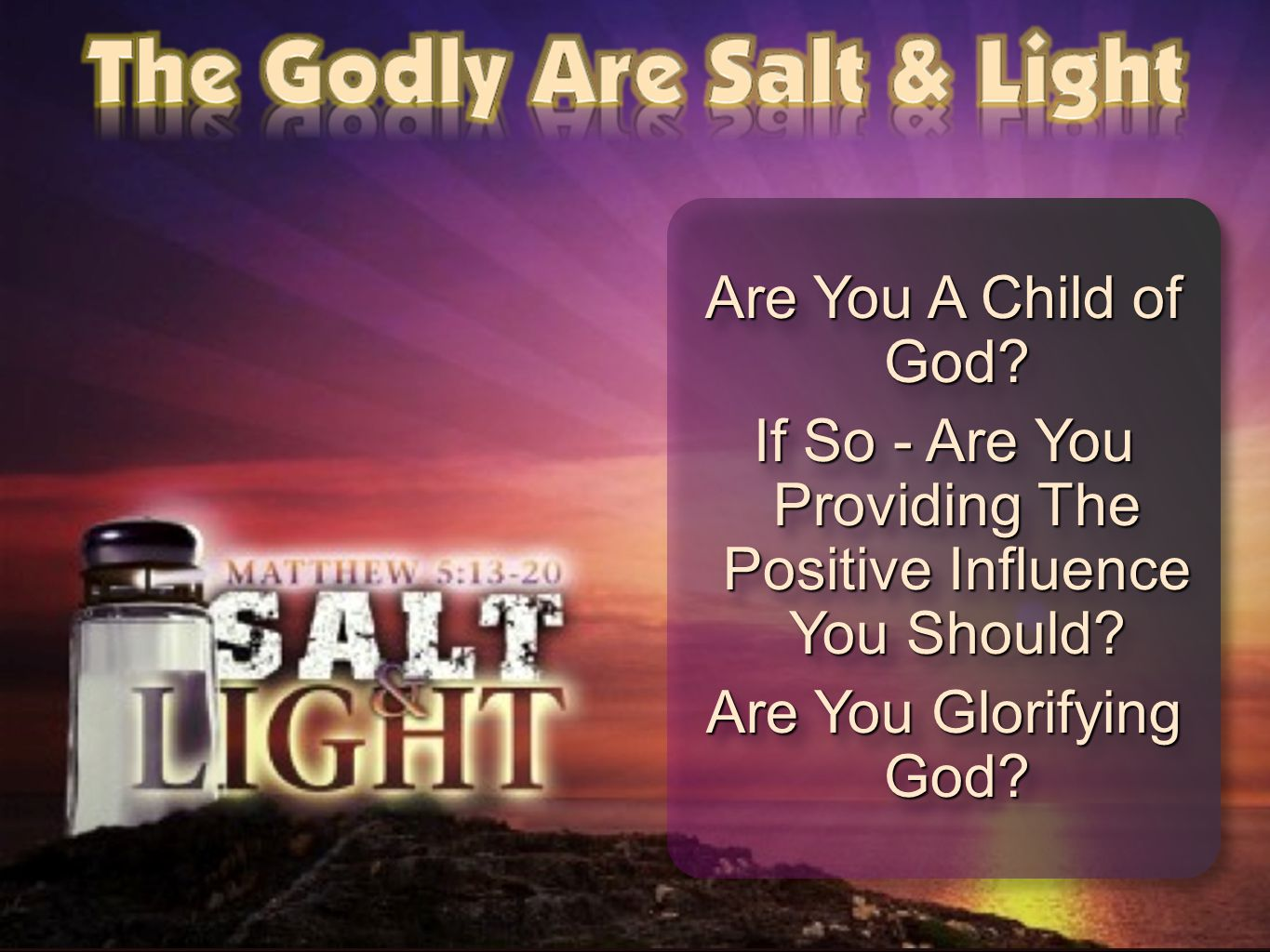 Are You A Child of God? If So - Are You Providing The Positive Influence You Should? Are You Glorifying God? Are You A Child of God? If So - Are You P