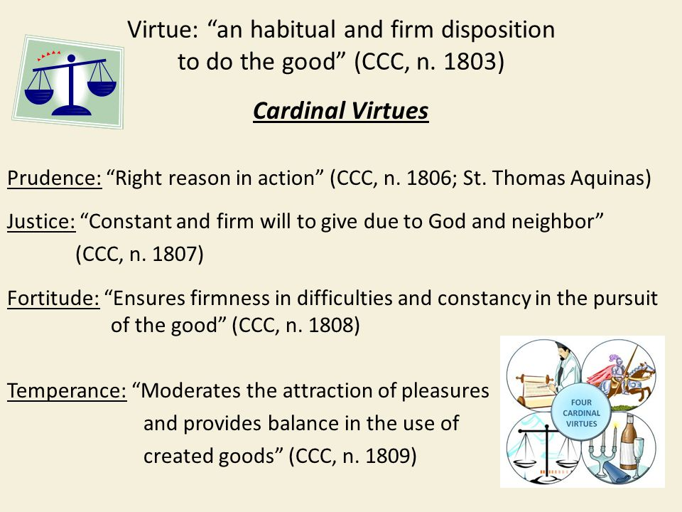 Virtue: an habitual and firm disposition to do the good (CCC, n.