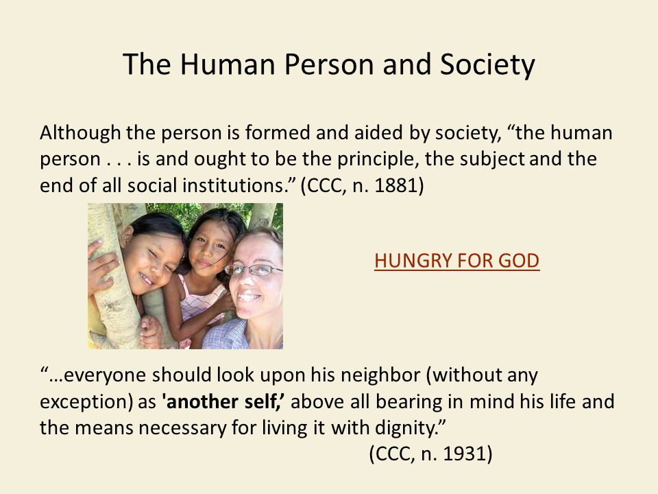 The Human Person and Society Although the person is formed and aided by society, the human person...
