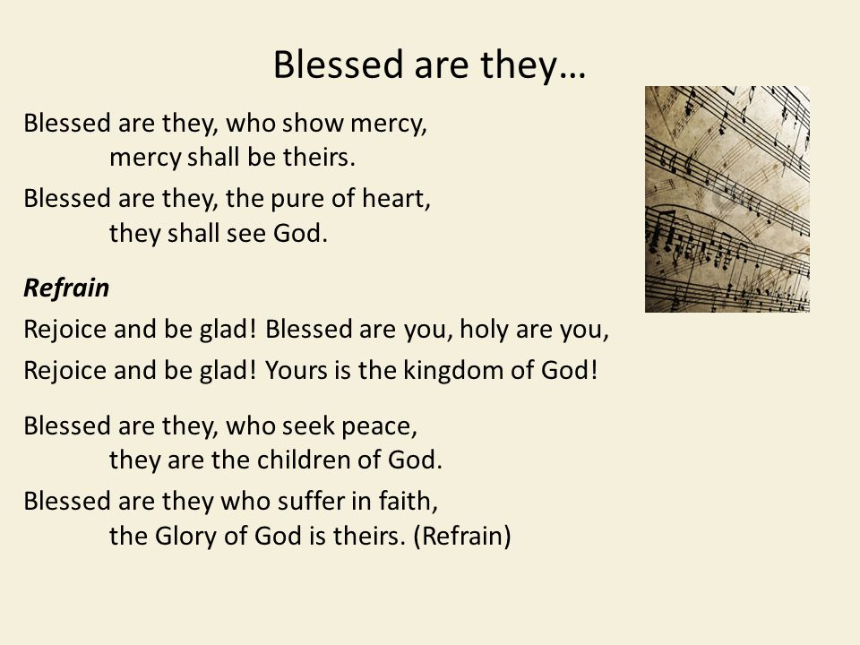 Blessed are they… Blessed are they, who show mercy, mercy shall be theirs.