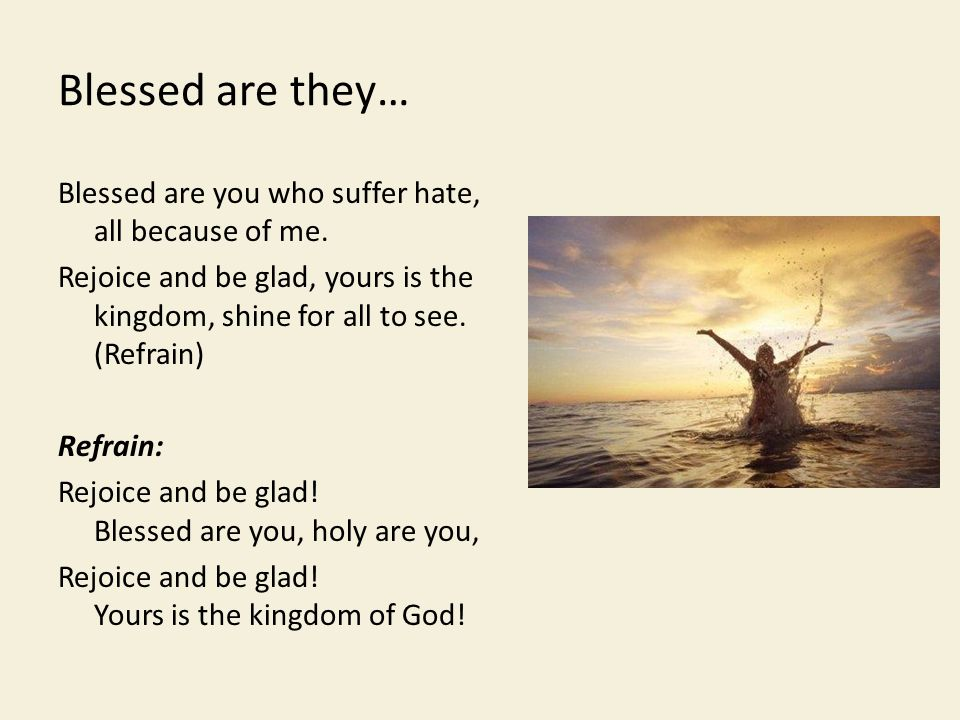 Blessed are they… Blessed are you who suffer hate, all because of me.