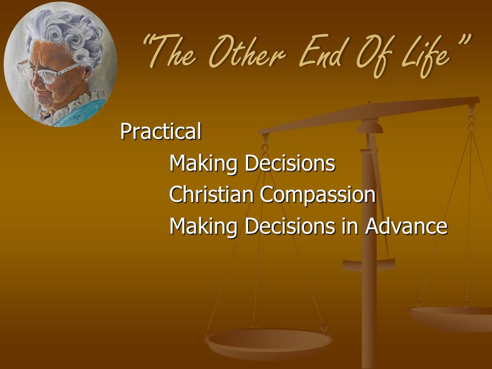 The Other End Of Life The Other End Of Life Practical Making Decisions Christian Compassion Making Decisions in Advance