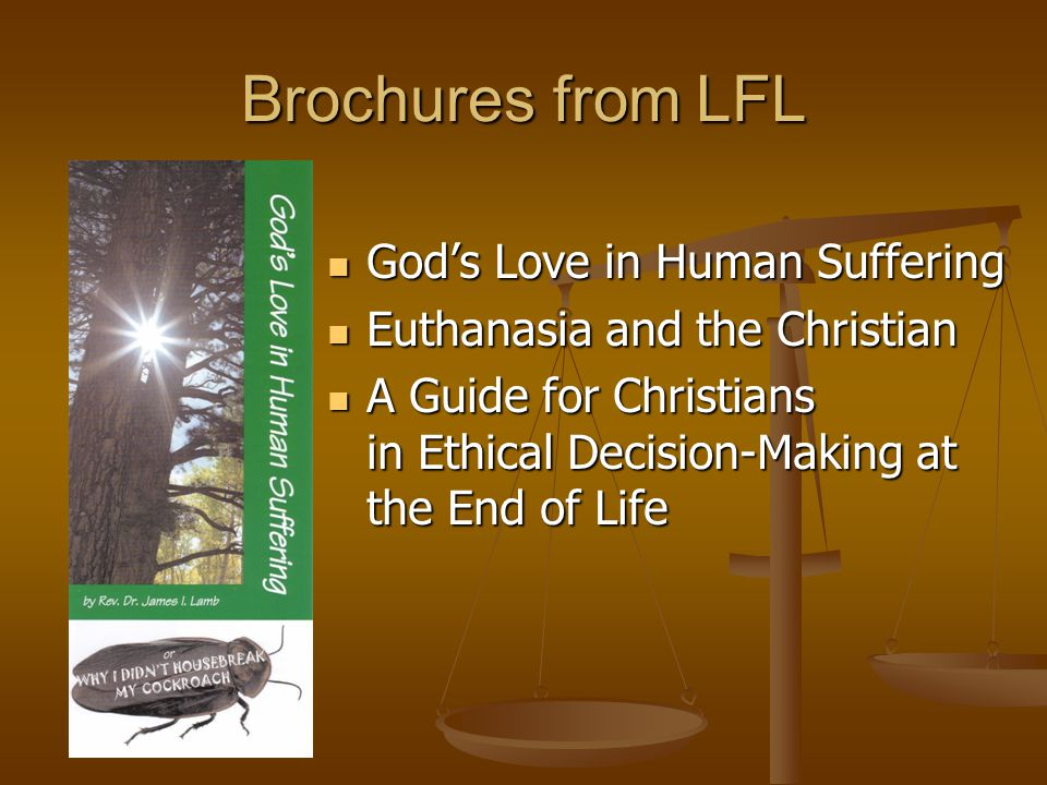 God's Love in Human Suffering Euthanasia and the Christian A Guide for Christians in Ethical Decision-Making at the End of Life