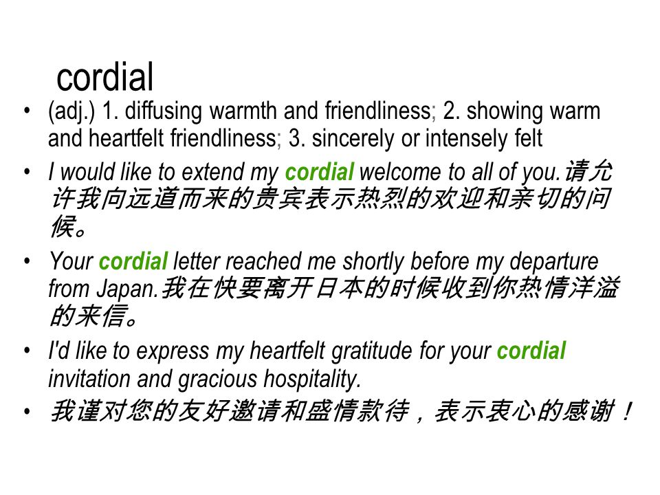 cordial (adj.) 1. diffusing warmth and friendliness; 2.