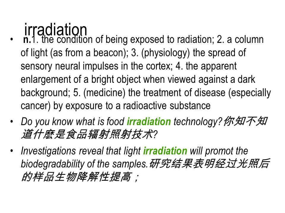 irradiation n. 1. the condition of being exposed to radiation; 2.