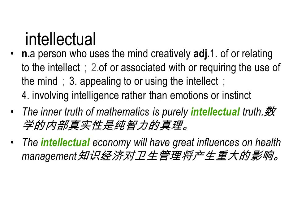 intellectual n. a person who uses the mind creatively adj.