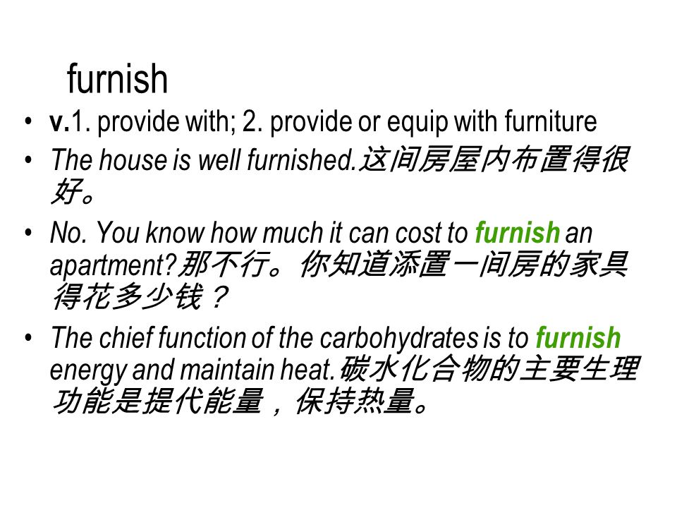 furnish v. 1. provide with; 2. provide or equip with furniture The house is well furnished.