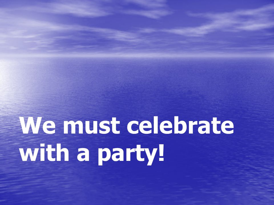 We must celebrate with a party!