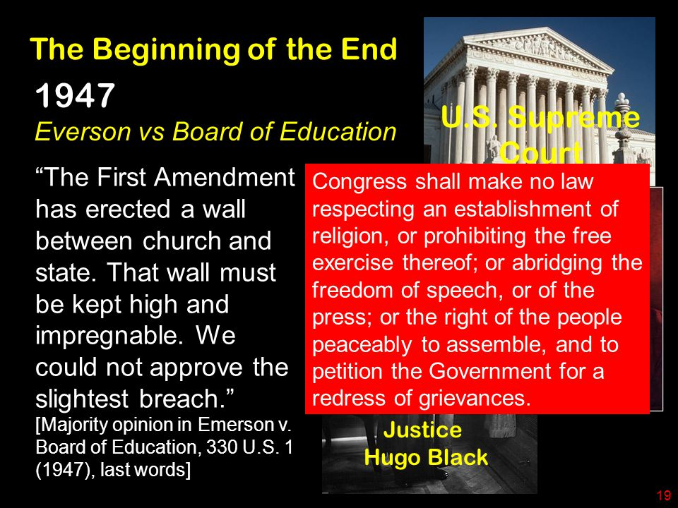 "U.S. Supreme Court Justice Hugo Black The Beginning of the End ""The First Amendment has erected a wall between church and state. That wall must be kep"