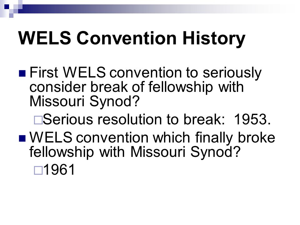 WELS Convention History First WELS convention to seriously consider break of fellowship with Missouri Synod.