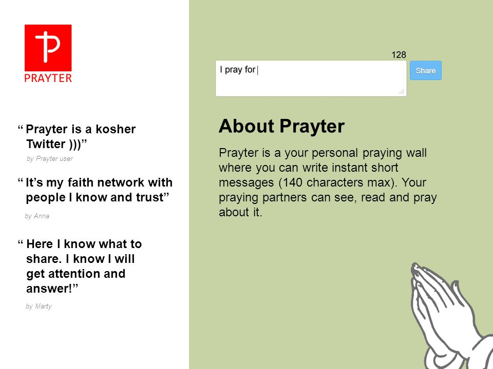 About Prayter Prayter is a your personal praying wall where you can write instant short messages (140 characters max).