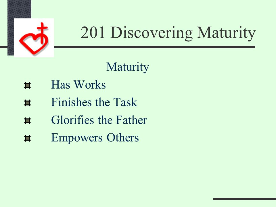 201 Discovering Maturity Heb 6:12 12We do not want you to become lazy, but to imitate those who through faith and patience inherit what has been promi