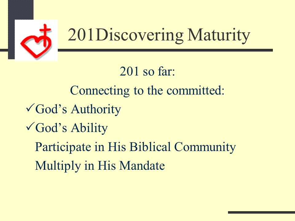 201 Discovering Maturity Welcome to Session 3 Participate in His Community