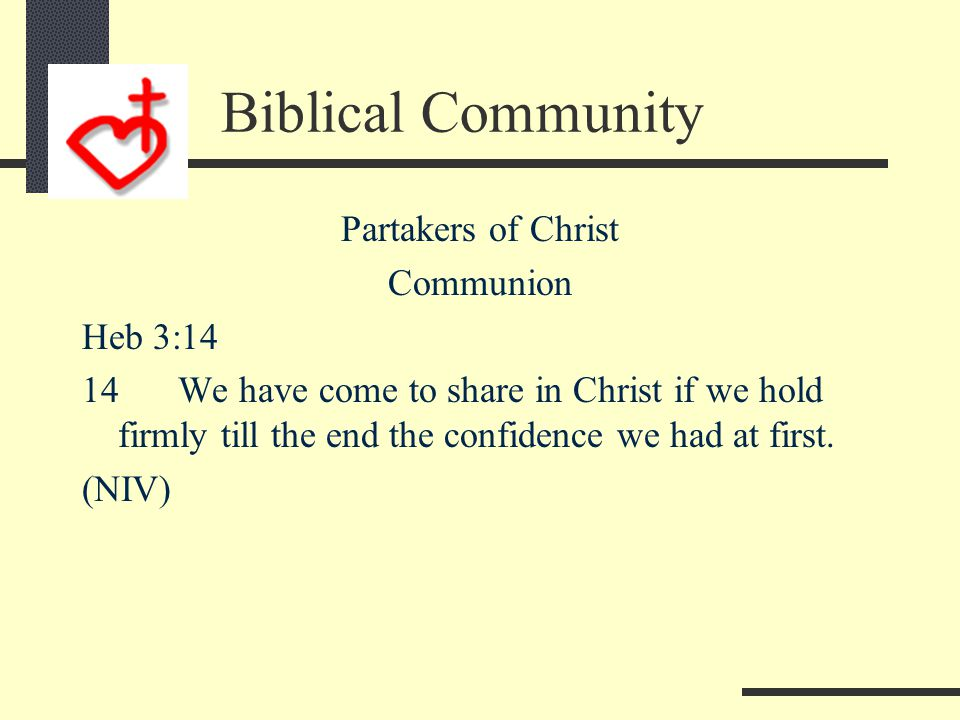 Biblical Community Partakers of a Holy Calling: Salvation Heb 3:1 1Therefore, holy brothers, who share in the heavenly calling, fix your thoughts on Jesus, the apostle and high priest whom we confess.