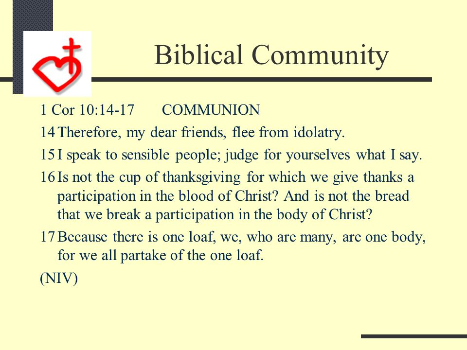 Biblical Community Partakers of Christ Communion Heb 3:14 14We have come to share in Christ if we hold firmly till the end the confidence we had at fi