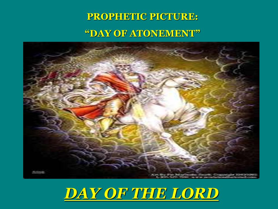 DAY OF THE LORD PROPHETIC PICTURE: DAY OF ATONEMENT