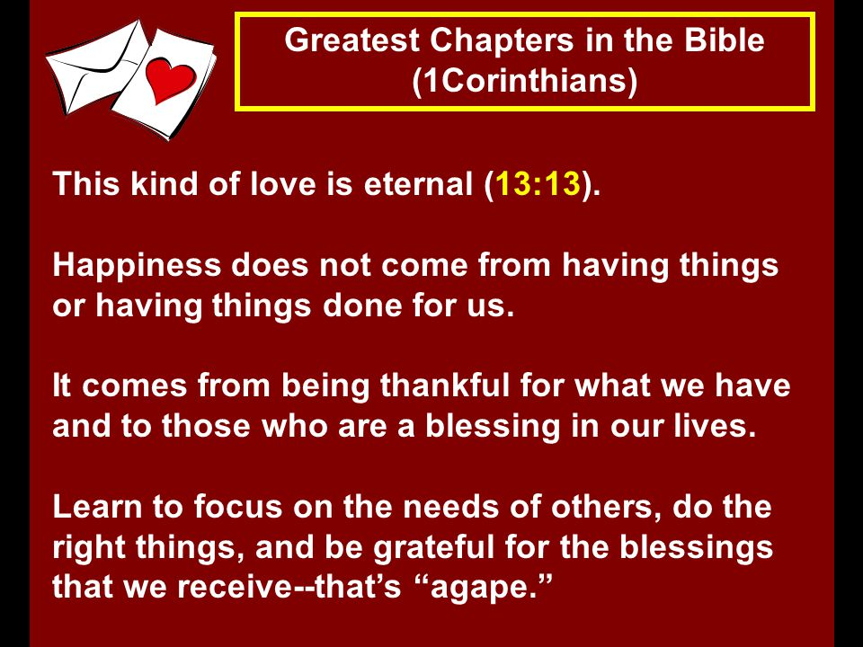 Greatest Chapters in the Bible (1Corinthians) This kind of love is eternal (13:13).